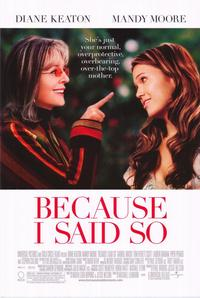 Because I Said So - 43 x 62 Movie Poster - Bus Shelter Style A