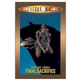 Doctor Who - Volume 3: Final Sacrifice Graphic Novel