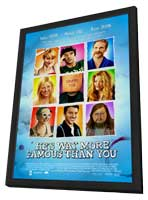 He's Way More Famous Than You - 11 x 17 Movie Poster - Style A - in Deluxe Wood Frame