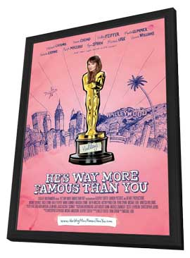 He's Way More Famous Than You - 11 x 17 Movie Poster - Style B - in Deluxe Wood Frame